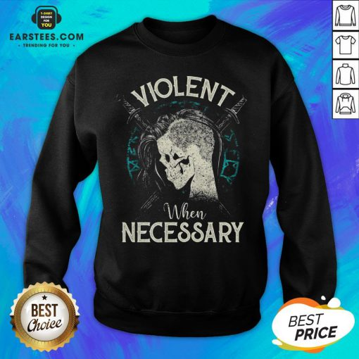 Violent When Necessary Shieldmaiden Skull Sweatshirt - Design By Earstees.com