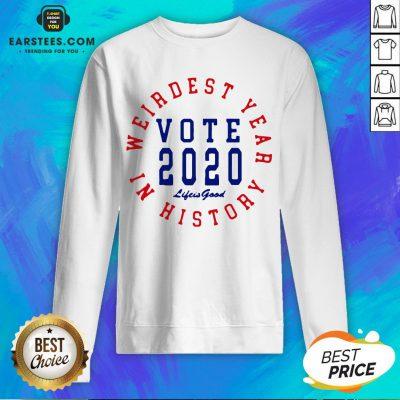 Weirdest Year In History Vote 2020 Sweatshirt - Design By Earstees.com