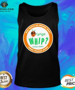 Who Wants An Orange Whip Three Orange Whips Tank Top - Design By Earstees.com