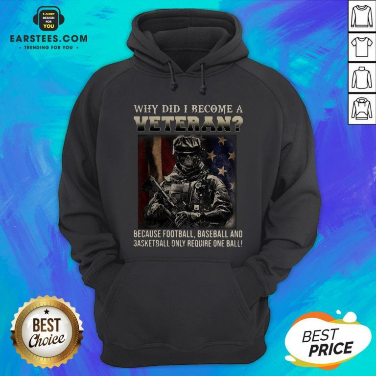 Why Did I Become A Veteran Because Football Baseball And Basketball Only Require One Ball Hoodie - Design By Earstees.com