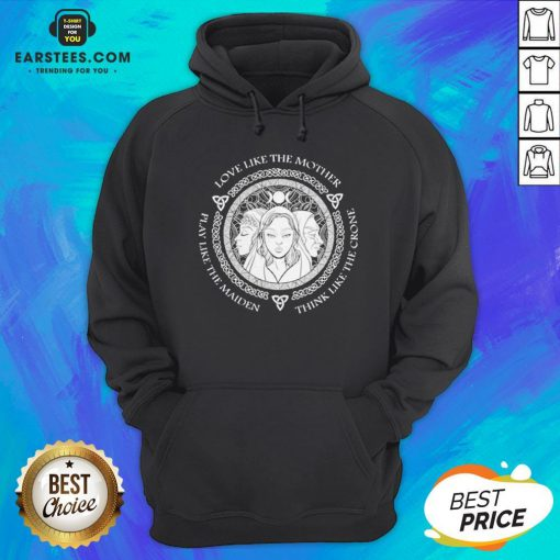 Witch Play Like The Maiden Love Like The Mother Think Life The Crone Hoodie