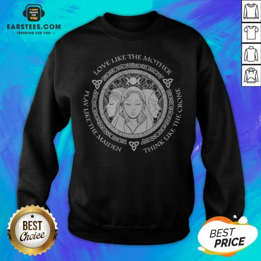 Witch Play Like The Maiden Love Like The Mother Think Life The Crone Sweatshirt