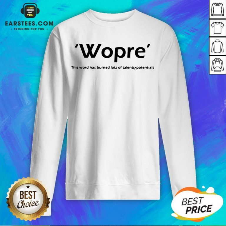 Wopre This Word Has Burned Lots Of Talent Potentials Sweatshirt - Design By Earstees.com