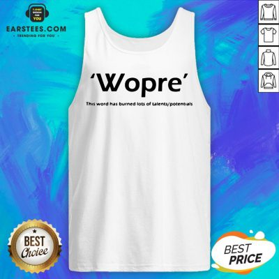 Wopre This Word Has Burned Lots Of Talent Potentials Tank Top - Design By Earstees.com