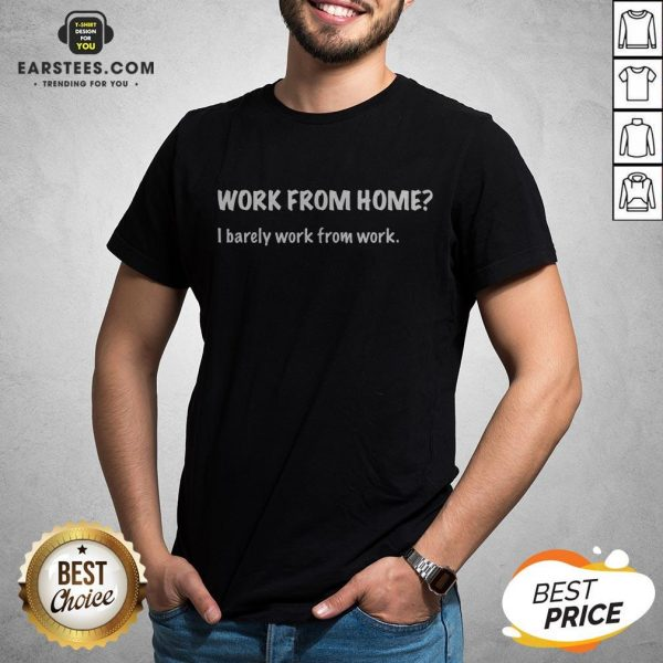 Work From Home I Barely Work From Work Shirt - Design By Earstees.com