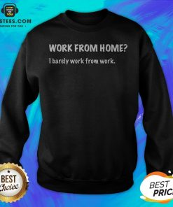 Work From Home I Barely Work From Work Sweatshirt - Design By Earstees.com