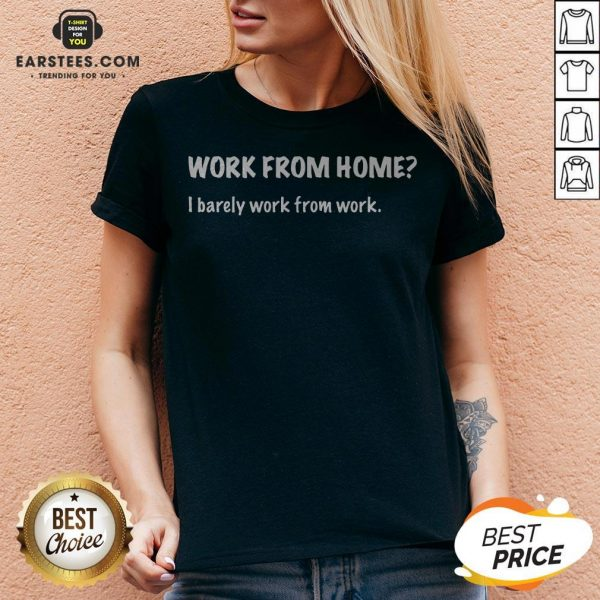 Work From Home I Barely Work From Work V-neck - Design By Earstees.com