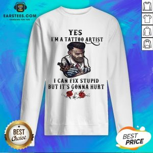 Yes I'm A Tattoo Artist I Can Fix Stupid But It's Gonna Hurt Flowers Sweatshirt - Design By Earstees.com