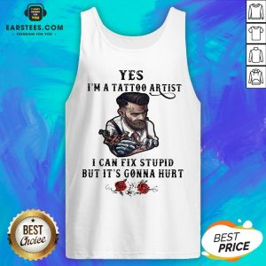 Yes I'm A Tattoo Artist I Can Fix Stupid But It's Gonna Hurt Flowers Tank Top - Design By Earstees.com