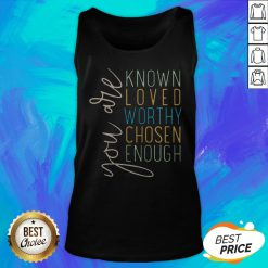 You Are Know Loved Worthy Chosen Enough Tank Top