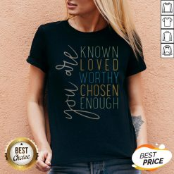 You Are Know Loved Worthy Chosen Enough V-neck