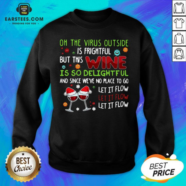 Funny Oh The Virus Outside Is Frightful But This Wine Is So Delightful And Since We'Re No Place To Go Let It Flow Sweatshirt - Design By Earstees.com