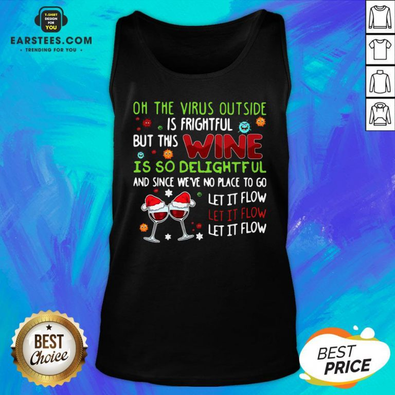 Funny Oh The Virus Outside Is Frightful But This Wine Is So Delightful And Since We'Re No Place To Go Let It Flow Tank Top - Design By Earstees.com