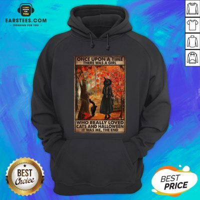 Funny Once Upon A Time There Was A Girl Who Really Loved Cats And Halloween It Was Me The End Hoodie - Design By Earstees.com