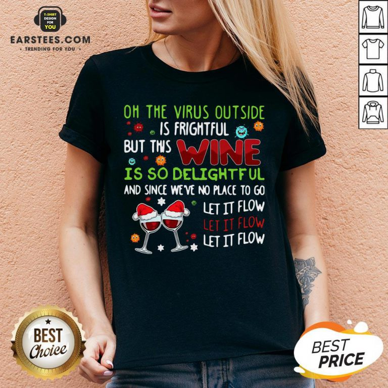 Funny Oh The Virus Outside Is Frightful But This Wine Is So Delightful And Since We'Re No Place To Go Let It Flow V-neck - Design By Earstees.com