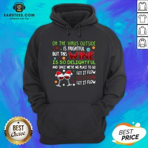 Funny Oh The Virus Outside Is Frightful But This Wine Is So Delightful And Since We'Re No Place To Go Let It Flow Hoodie - Design By Earstees.com