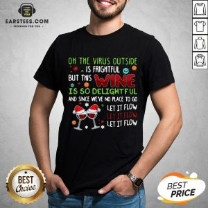 Funny Oh The Virus Outside Is Frightful But This Wine Is So Delightful And Since We'Re No Place To Go Let It Flow Shirt - Design By Earstees.com