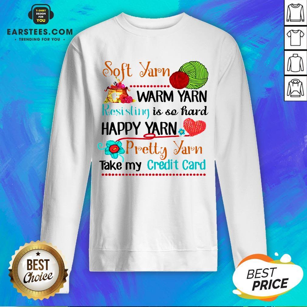 Good Soft Yarn Warm Yarn Resisting Is So Hard Happy Yarn Pretty Yarn Take My Credit Card Sweatshirt - Design By Earstees.com