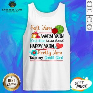 Good Soft Yarn Warm Yarn Resisting Is So Hard Happy Yarn Pretty Yarn Take My Credit Card Tank Top - Design By Earstees.com