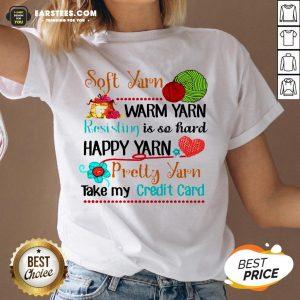 Good Soft Yarn Warm Yarn Resisting Is So Hard Happy Yarn Pretty Yarn Take My Credit Card V-neck - Design By Earstees.com