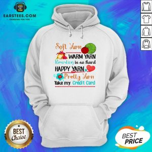 Good Soft Yarn Warm Yarn Resisting Is So Hard Happy Yarn Pretty Yarn Take My Credit Card Hoodie - Design By Earstees.com