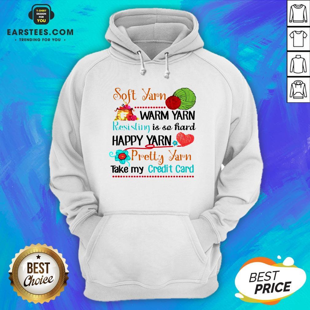 Good Soft Yarn Warm Yarn Resisting Is So Hard Happy Yarn Pretty Yarn Take My Credit Card Hoodie - Design By Earstees.com