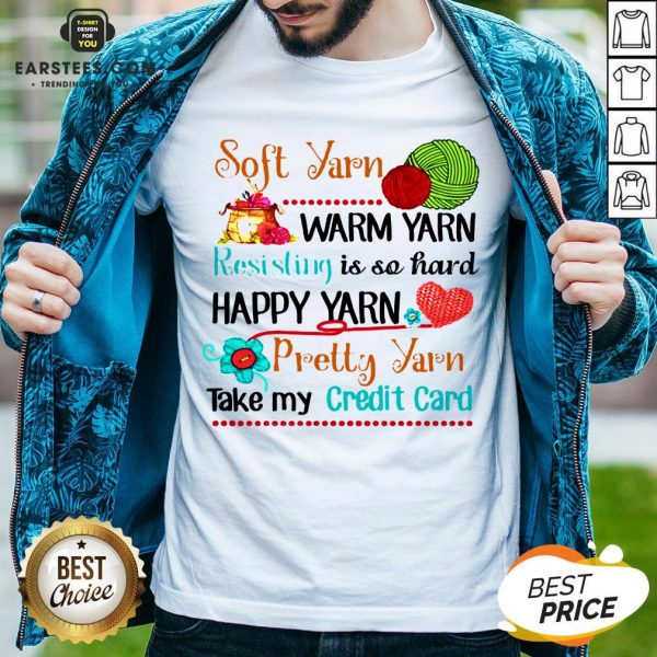 Good Soft Yarn Warm Yarn Resisting Is So Hard Happy Yarn Pretty Yarn Take My Credit Card Shirt - Design By Earstees.com