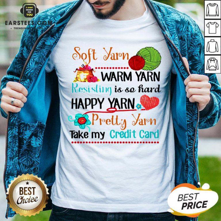 Good Soft Yarn Warm Yarn Resisting Is So Hard Happy Yarn Pretty Yarn Take My Credit Card Shirt - Design By Earstees.com