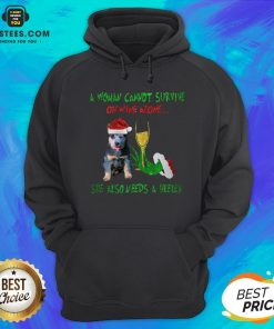 Original A Woman Cannot Survive On Wine Alone She Also Needs A Heeler Hand Grinch Christmas Hoodie - Design By Earstees.com
