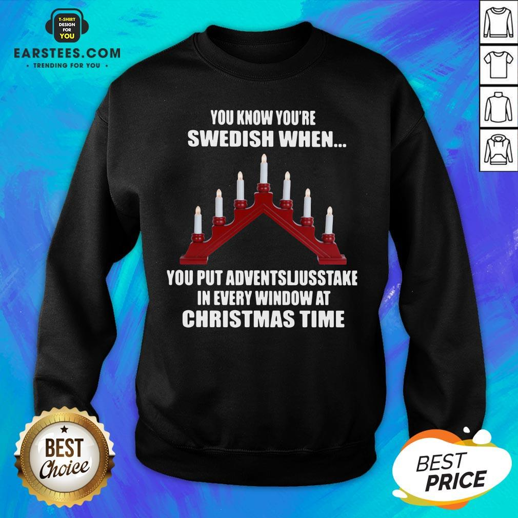 Original You Know You're Swedish When You Put Adventsljusstake In Every Window At Christmas Time Sweatshirt - Design By Earstees.com
