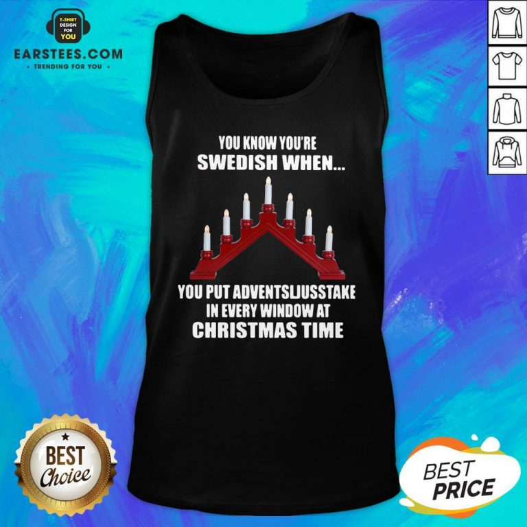 Original You Know You're Swedish When You Put Adventsljusstake In Every Window At Christmas Time Tank Top - Design By Earstees.com
