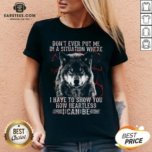 Premium Wolf Don't Ever Put Me In A Situation Where I Have To Show You How Heartless I Can Be V-neck - Design By Earstees.com