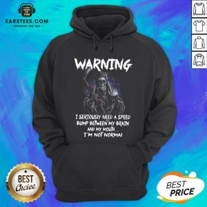 Pretty Death Warning I Seriously Need A Speed Bump Between Brain And My Mouth I'm Not Normal Hoodie - Design By Earstees.com