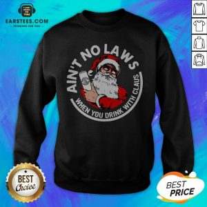 Awesome Ain't No Laws When You Drink With Claus Christmas Sweat Sweatshirt - Design By Earstees.com