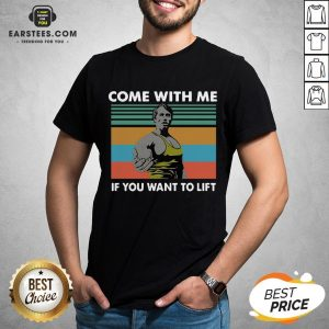 Awesome Arnold Schwarzenegger Come With Me If You Want To Lift Vintage Shirt - Design By Earstees.com
