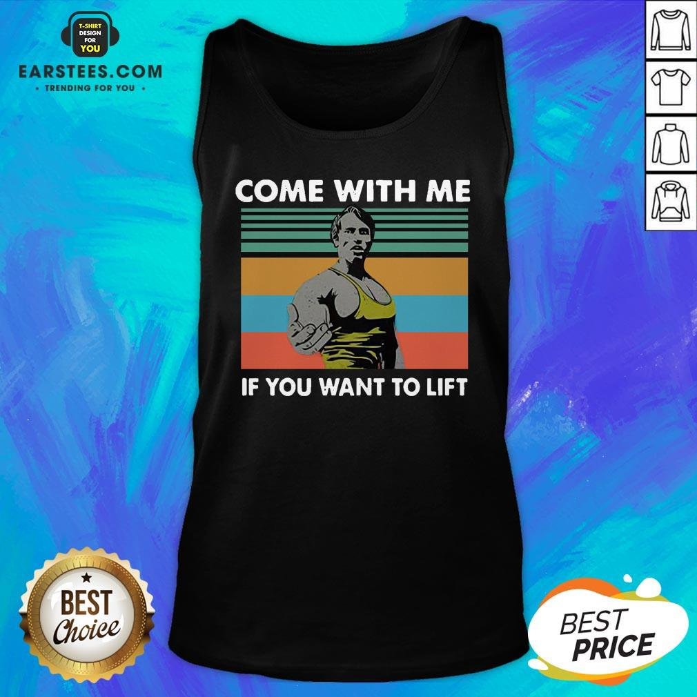 Awesome Arnold Schwarzenegger Come With Me If You Want To Lift Vintage Tank Top - Design By Earstees.com