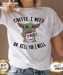 Awesome Baby Yoda Coffee I Need Or Kill You I Will V-neck - Design By Earstees.com