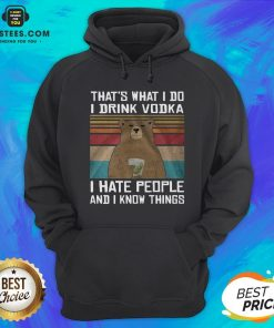 Awesome Bear That's What I Do I Drink Vodka I Hate People And I Know Things Hoodie - Design By Earstees.com