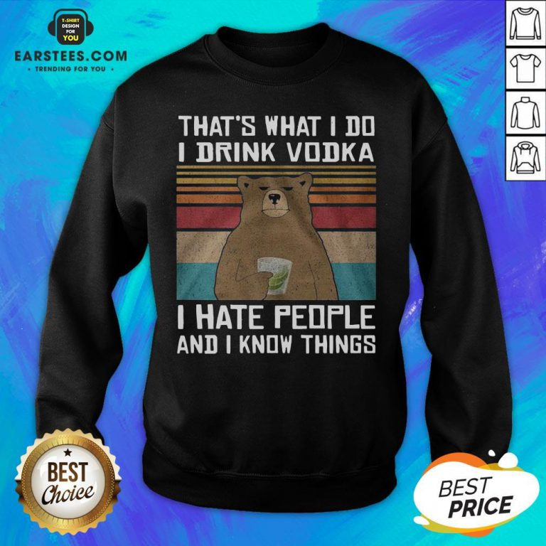 Awesome Bear That's What I Do I Drink Vodka I Hate People And I Know Things Sweatshirt - Design By Earstees.com