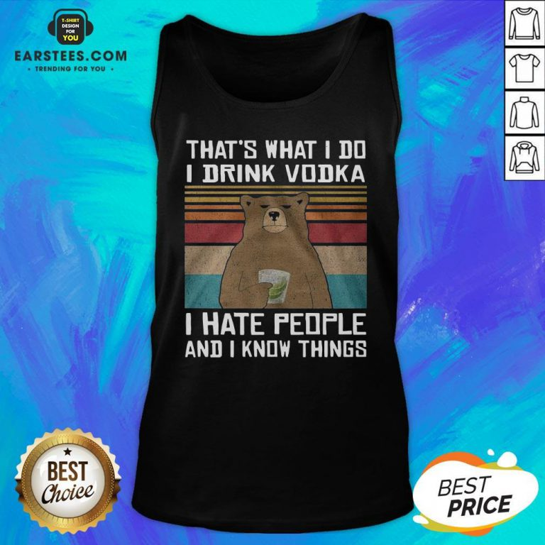 Awesome Bear That's What I Do I Drink Vodka I Hate People And I Know Things Tank Top - Design By Earstees.com