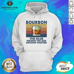 Awesome Bourbon The Glue Holding This 2020 Shitshow Together Vintage Hoodie - Design By Earstees.com