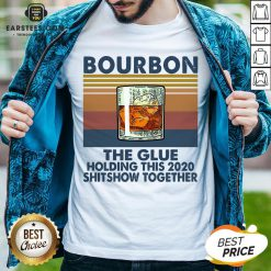 Awesome Bourbon The Glue Holding This 2020 Shitshow Together Vintage Shirt - Design By Earstees.com