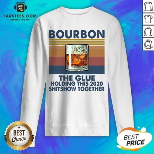 Awesome Bourbon The Glue Holding This 2020 Shitshow Together Vintage Sweatshirt - Design By Earstees.com