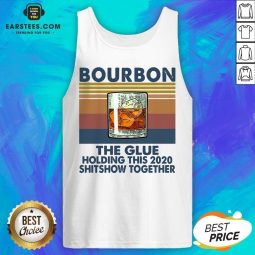 Awesome Bourbon The Glue Holding This 2020 Shitshow Together Vintage Tank Top - Design By Earstees.com
