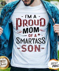 Awesome I'm A Proud Mom Of A Smartass Son Shirt - Design By Earstees.com