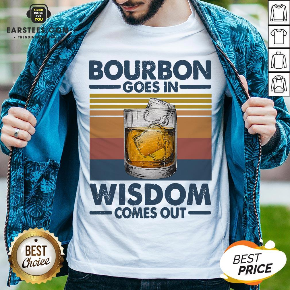 Funny Bourbon Goes In Wisdom Comes Out Vintage Retro Shirt - Design By Earstees.com