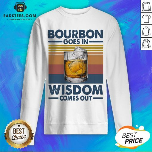 Funny Bourbon Goes In Wisdom Comes Out Vintage Retro Sweatshirt - Design By Earstees.com
