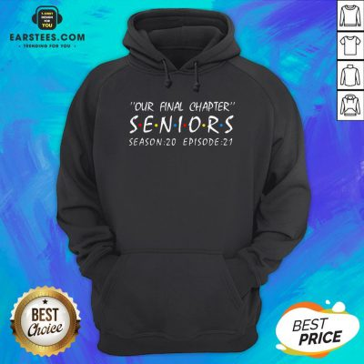 Funny Our Final Chapter Seniors Season 20 Episode 21 Hoodie - Design By Earstees.com