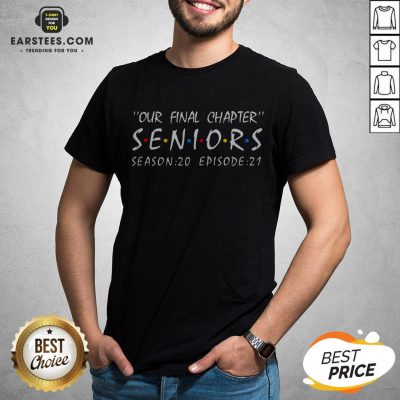 Funny Our Final Chapter Seniors Season 20 Episode 21 Shirt - Design By Earstees.com