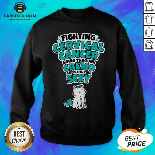 Good Cat Fighting Cervical Cancer Going Through Chemo And Still This Sexy Sweatshirt - Design By Earstees.com